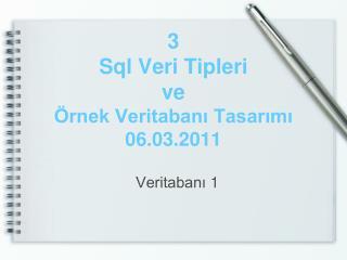3 Sql  Veri Tipleri  ve Örnek Veritabanı Tasarımı  06.03.2011
