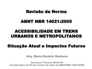 Arq. Maria Beatriz Barbosa Assessora Técnica  Metrô-SP