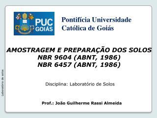 AMOSTRAGEM E PREPARAÇÃO DOS SOLOS NBR  9604 (ABNT, 1986) NBR  6457 (ABNT, 1986)