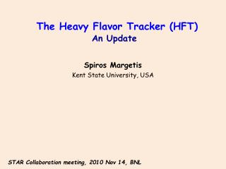 The Heavy Flavor Tracker (HFT) An Update Spiros  Margetis Kent State University, USA