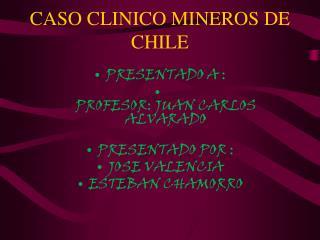 CASO CLINICO MINEROS DE CHILE