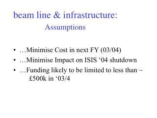 beam line & infrastructure: Assumptions