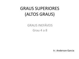 GRAUS SUPERIORES  (ALTOS GRAUS)