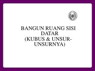 BANGUN RUANG SISI DATAR (KUBUS & UNSUR-UNSURNYA)