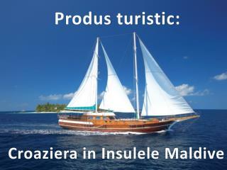 Produs turistic : Croaziera  in  Insulele Maldive
