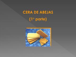 CERA DE  ABEJAS (1° parte)