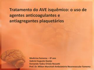 Tratamento do AVE isquêmico: o uso de  agentes anticoagulantes e  antiagregantes plaquetários