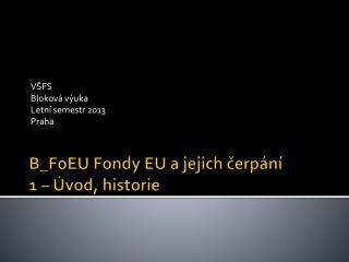 B_FoEU Fondy  EU a  jejich ?erp�n� 1 � �vod, historie