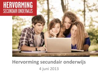 H ervorming secundair onderwijs 4 juni 2013