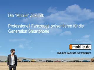 """Die  """"Mobile"""" Zukunft:  Professionell Fahrzeuge  präsentieren für  die Generation  Smartphone"""