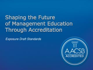 Shaping th e Future  of Management Education  Through Accreditation