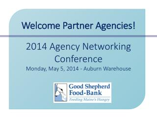 Welcome Partner Agencies! 2014 Agency Networking Conference Monday, May 5, 2014 - Auburn Warehouse