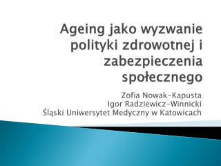 Ageing  jako wyzwanie polityki zdrowotnej i zabezpieczenia społecznego