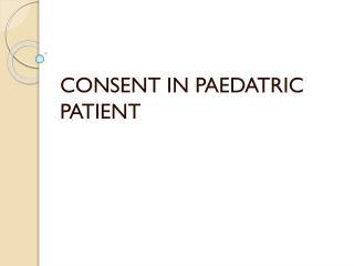 CONSENT IN PAEDATRIC PATIENT
