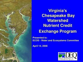 Virginia s  Chesapeake Bay Watershed  Nutrient Credit Exchange Program
