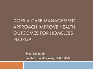 Does a case management approach improve health OUTCOMES for homeless people?