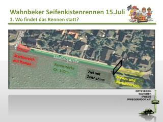 Wahnbeker Seifenkistenrennen 15.Juli 1. Wo findet das Rennen statt?