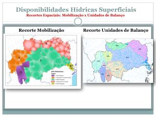 Disponibilidades Hídricas Superficiais  Recortes Espaciais: Mobilização x Unidades de Balanço