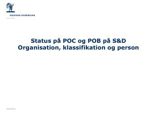 Status på POC og POB på S&D Organisation, klassifikation og person