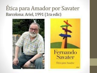 Ética para  Amador por Savater Barcelona : Ariel, 1991 (1ra  edic )