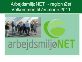ArbejdsmiljøNET  - region Øst Velkommen til årsmøde 2011