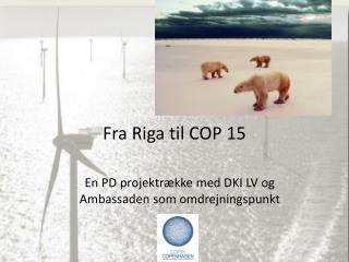 Fra Riga til COP 15