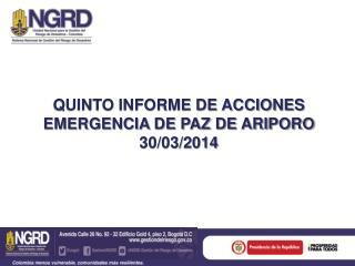 QUINTO INFORME DE ACCIONES EMERGENCIA DE PAZ DE ARIPORO 30/03/2014