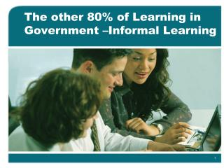 The other 80% of Learning in Government –Informal Learning