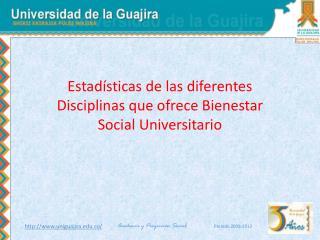 Estadísticas de las diferentes Disciplinas que ofrece Bienestar Social Universitario