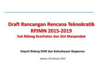 Draft Rancangan Rencana  Teknokratik  RPJMN  2015-2019  Sub Bidang  K esehatan dan Gizi Masyarakat