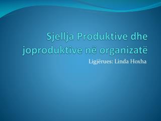 Sjellja Produktive dhe joproduktive në organizatë