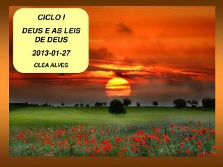 CICLO I DEUS E AS LEIS DE DEUS 2013-01-27 CLEA ALV ES