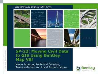 SP-22 : Moving Civil Data to GIS Using Bentley Map V8 i