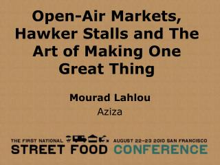 Open-Air Markets, Hawker Stalls and The Art of Making One Great Thing