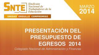 PRESENTACIÓN DEL  PRESUPUESTO DE EGRESOS   2014 Colegiado  Nacional de  Administración y Finanzas