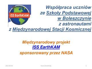 Międzynarodowy projekt          ISS EarthKAM sponsorowany przez NASA