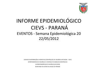 INFORME EPIDEMIOLÓGICO  CIEVS - PARANÁ EVENTOS - Semana Epidemiológica 20 22/05/2012