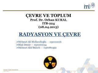 ÇEVRE VE  TOPLUM Prof. Dr. Orhan KURAL ITB-224 (08.04.2013)