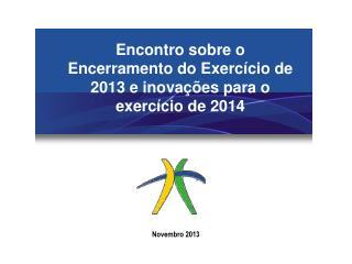 Encontro sobre o Encerramento do Exercício  de 2013 e  inovações para o exercício de  2014