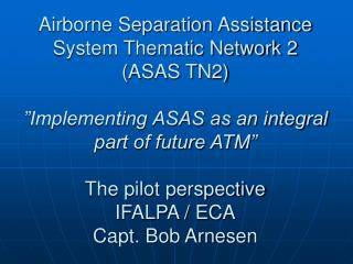 Airborne Separation Assistance System Thematic Network 2  ASAS TN2    Implementing ASAS as an integral part of future AT