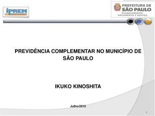 PREVID�NCIA COMPLEMENTAR NO MUNIC�PIO DE  S�O PAULO IKUKO KINOSHITA Julho/2012