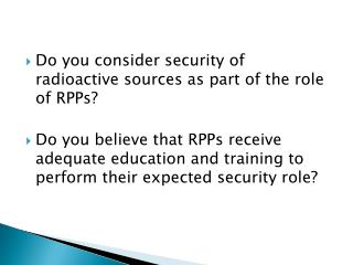 Do you consider security of radioactive sources as part of the role of  RPPs ?
