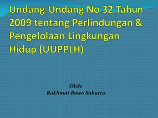 Undang-Undang  No 32  Tahun  2009  tentang  Perlindungan & Pengelolaan Lingkungan Hidup  (UUPPLH)