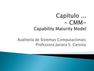 Capítulo ...  - CMM-  Capability Maturity Model