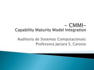 - CMMI-  Capability Maturity Model Integration