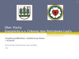 Obec Vlachy Evanjelický  a.v . Cirkevný zbor Partizánska  Ľupča