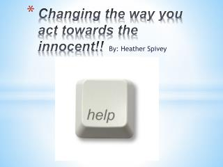 Changing the way you act towards the innocent!!