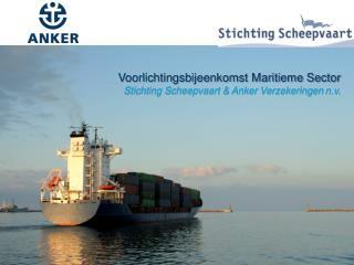 Voorlichtingsbijeenkomst Maritieme Sector  Stichting Scheepvaart & Anker Verzekeringen  n.v .