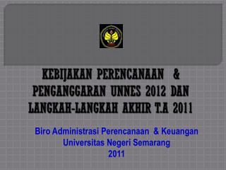 KEBIJAKAN PERENCANAAN  & PENGANGGARAN UNNES 2012 DAN LANGKAH-LANGKAH AKHIR T.A 2011