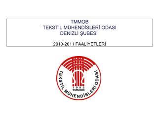 TMMOB TEKSTİL MÜHENDİSLERİ ODASI DENİZLİ ŞUBESİ  2010-2011 FAALİYETLERİ